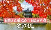 Bí quyết sống 'ảo' cho dân du lịch: Nếu chỉ có 1 ngày ở Seoul