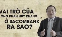 Vai trò của ông Phan Huy Khang ở Sacombank ra sao ?